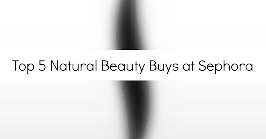 Top 5 Natural Beauty Buys at Sephora