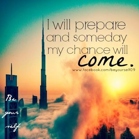 I Will Prepare And Someday My Chance Will Come Quotes