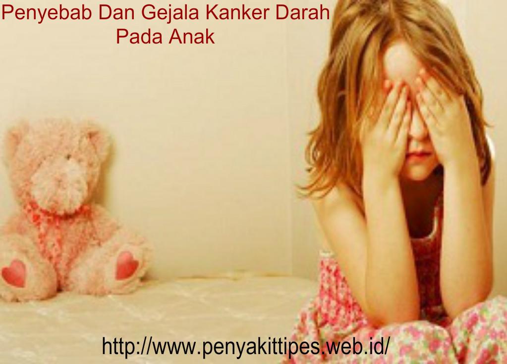Penyebab Dan Gejala Kanker Darah Pada Anak