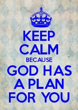 Keep Calm Because God Has A Plan For You