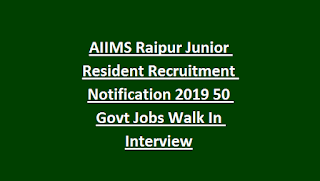 AIIMS Raipur Junior Resident Recruitment Notification 2019 50 Govt Jobs Walk In Interview