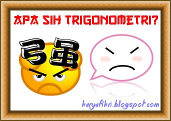 Apa sih trigonometri itu - by karyafikri.blogspot.com