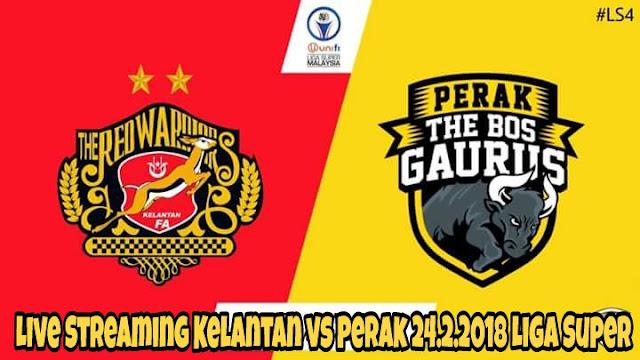 Live Streaming Kelantan vs Perak 24.2.2018 Liga Super