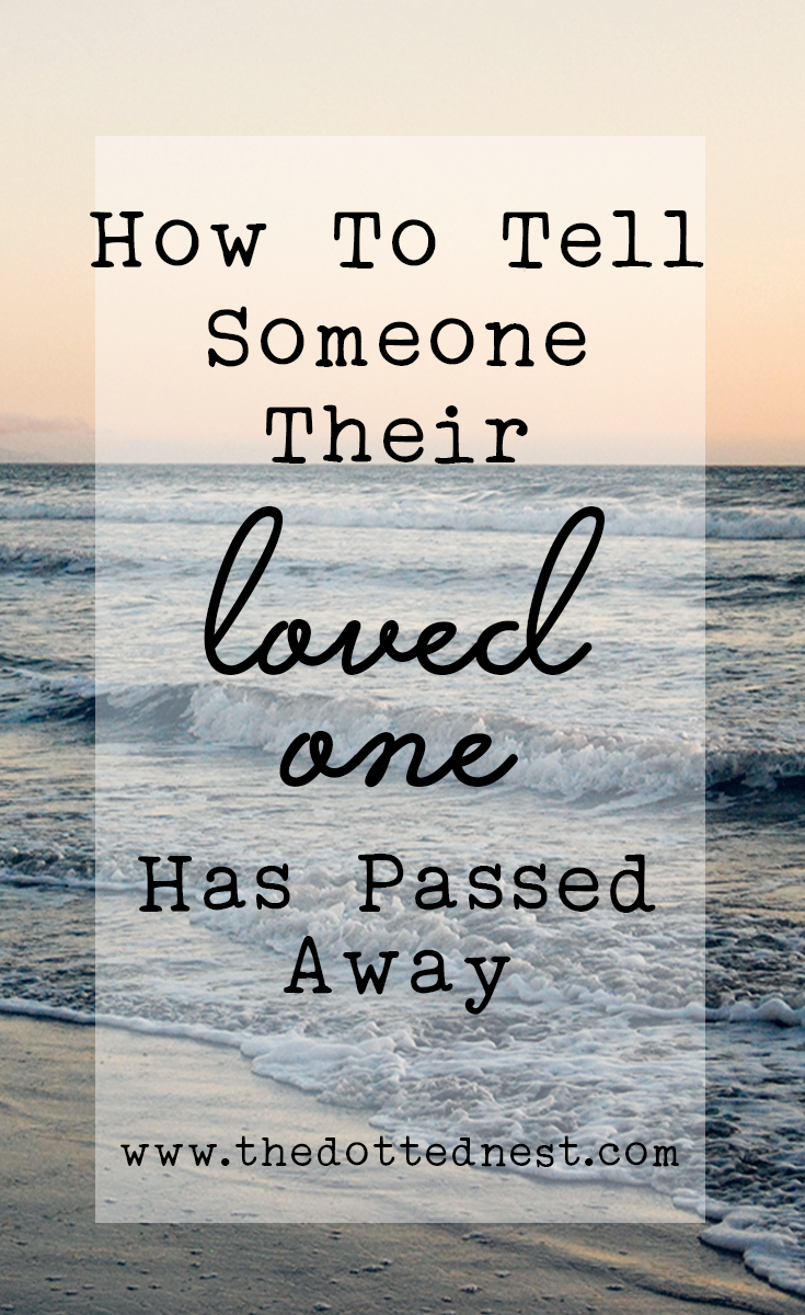 How to tell someone their loved one has passed away...