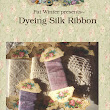Pat Winter Gatherings: New Project Digest #5, Dyeing Silk Ribbon