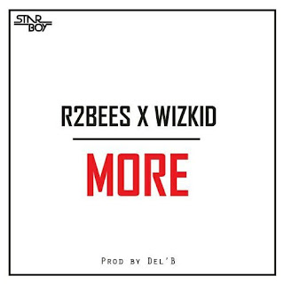 New Music: Wizkid X R2bees – More (Prod. Del B)