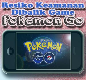 Resiko Keamanan Dibalik Game Pokemon Go