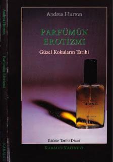 Andrea Hurton - Parfümün Erotizmi - Güzel Kokuların Tarihi