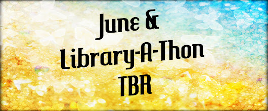 June 2017 & Library-A-Thon TBRs