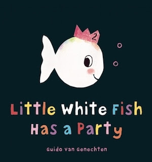 Little White Fish Has a Party: Fabulous Birthday Book