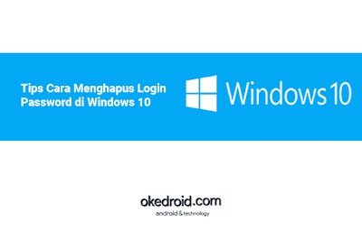 Cara Menghapus Menghilangkan Mengabaikan Skip Login Screen Password Administrator  Akun di Windows 10