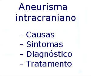 Aneurisma intracraniano causas sintomas diagnóstico tratamento prevenção riscos complicações