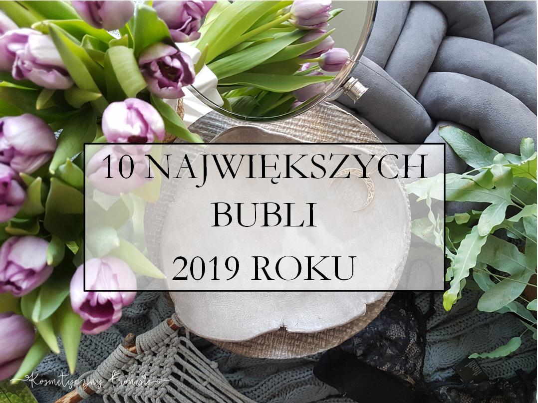 10 NAJWIĘKSZYCH BUBLI 2019 ROKU