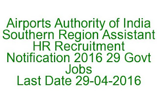 Airports Authority of India Southern Region Assistant HR Recruitment Notification 2016 29 Govt Jobs Last Date 29-04-2016
