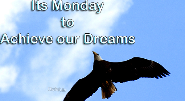 Its Monday to Achieve our Dreams with eagle. Happy Monday quotes e greeting cards and wishes with dollars
