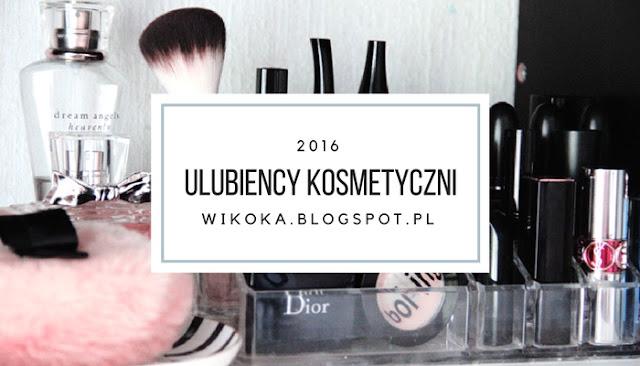 Ulubieńcy kosmetyczni 2016 - TOP 15 -