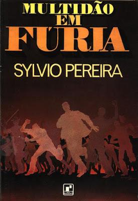 Multidão em fúria. Sylvio Pereira. Editora Record. 1984.