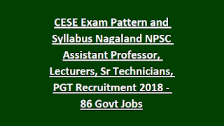 CESE Exam Pattern and Syllabus Nagaland NPSC Assistant Professor, Lecturers, Sr Technicians, PGT Recruitment 2018 - 86 Govt Jobs