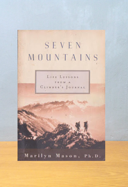 SEVEN MOUNTAINS: LIFE LESSONS FROM A CLIMBER JOURNAL, Marilyn Mason