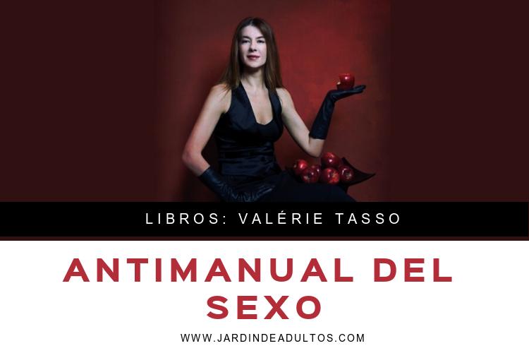 Antimanual del sexo, un ensayo de Valerie Tasso sobre sexología
