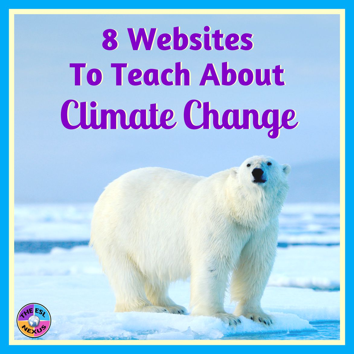 Use these 8 websites to teach your students about climate change; includes 8 ideas for using the websites | The ESL Nexus