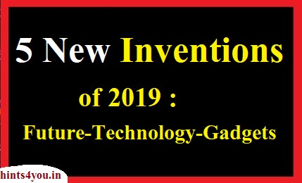 Hello Friends Today I will tell you about few amaizing inventions of  2019 that will blow your mind.