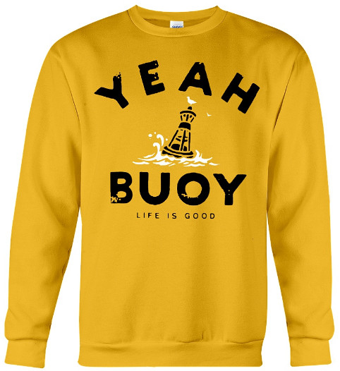 Yeah Bouy Life Is Good T Shirt Hoodie Sweatshirt