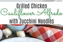 Grilled Chicken Cauliflower Alfredo with Zucchini Noodles