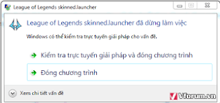 sua loi league of legends skinned.launcher has stopped working,loi skinned.launcher lol,league of legends skinned.launcher has stopped working fix,sửa lỗi lolclient.exe has stopped working,lỗi league of legends (tm) client has stopped working,lỗi lol client has stopped working,lỗi league of legends skinned.launcher has encountered a problem and needs to close,lol client has stopped working fix,loi ket noi maestro lol