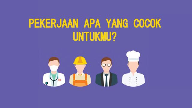 Pekerjaan Apa yang Cocok Untukmu?