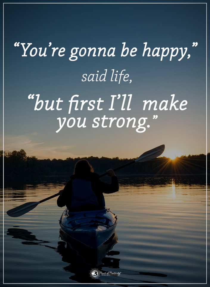 Life Quotes You Are Going To Be Happy Said Life But First I Will
