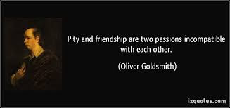 Greatest sexy quotes about friendship: Pity and friendship are two passions incompatible with each other.