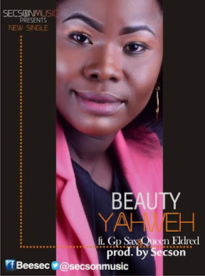 Music: Beauty Ft. Gp Sax & Queen Eldred – Yahweh