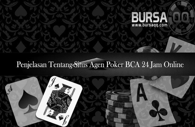 Penjelasan Tentang Situs Agen Poker BCA 24 Jam Online