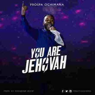 Download You Are Jehovah by Prospa Ochimana