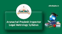 Arunachal Pradesh Inspector Legal Metrology Syllabus