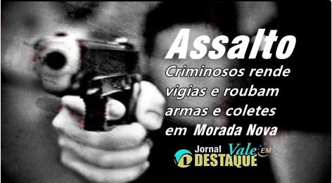 criminosos-rende-vigias-e-roubam-armas-e-coletes-em-Morada-Nova