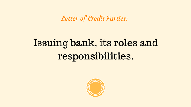 the definition of an issuing bank, its roles and responsibilities in a typical letter of credit transaction.