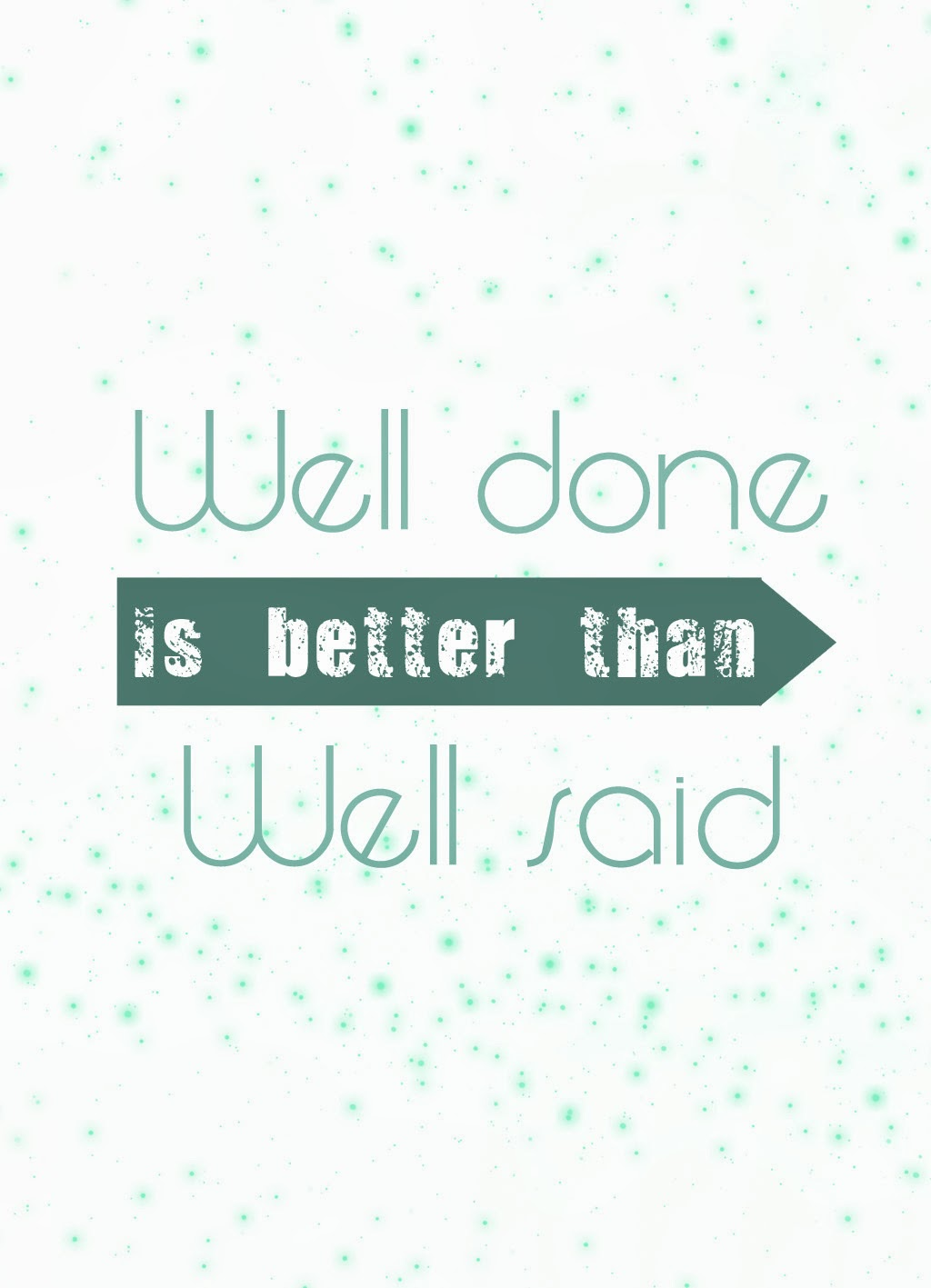 Quote of the Day :: Well done is better than well said