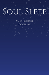 Soul Sleep: An Unbiblical Doctrine