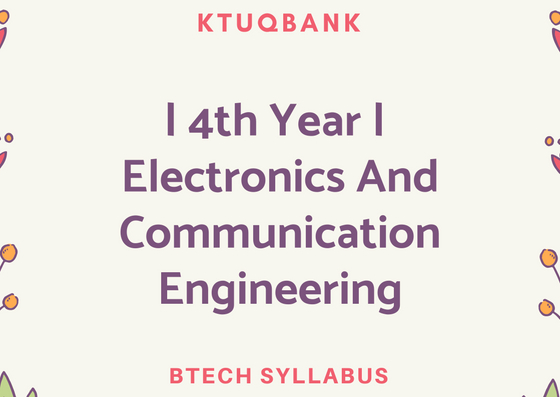 BTech Syllabus   4th Year (S7 & S8)   Electronics And Communication Engineering - 2015 Batch