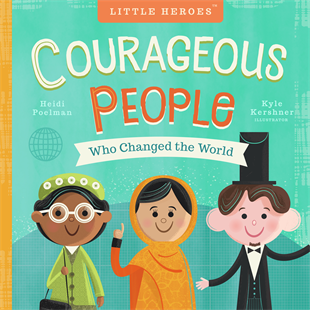 Heidi Reads... Little Heroes: Courageous People Who Changed the World by Heidi Poelman, illustrated by Kyle Kershner