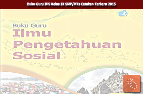 Buku Guru IPS Kelas IX SMP/MTs Cetakan Terbaru 2015 Download PDF