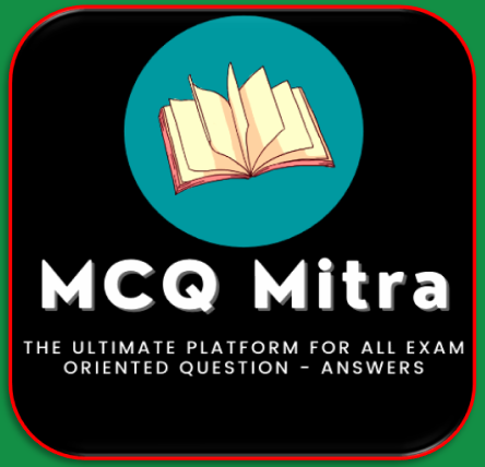 MCQ Mitra - The Ultimate Platform For All Exam Oriented Question - Answers.