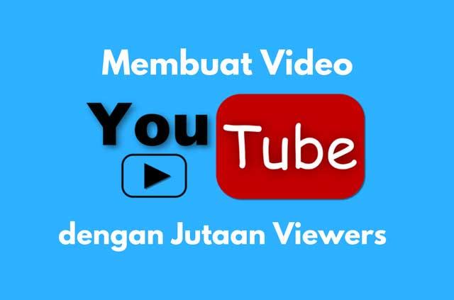 Cara Mudah Membuat Video Youtube yang Bagus Agar Ditonton Jutaan Viewers