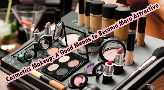 Cosmetics Makeup: A Good Means to Become More Attractive