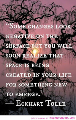 Famous Quotes About Life Changes: some changes look negative on the surface but you will soon realize that space is being