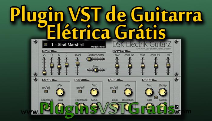 Plugin VST de Guitarra Elétrica Grátis | DSK Electrik GuitarZ [Plugins de Instrumentos]