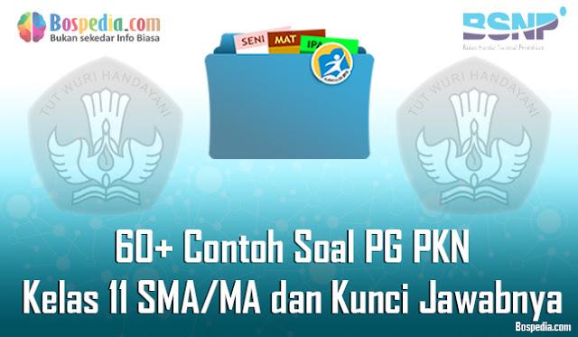 60+ Contoh Soal PG PKN Kelas 11 SMA/MA dan Kunci Jawabnya Terbaru
