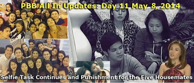 PBB All In Updates Day 11 May 8, 2014 Selfie Task Continues and Punishment for the Five Housemates